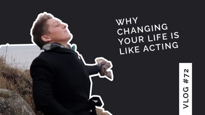 Changing your life is like acting