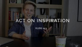 Act on inspiration