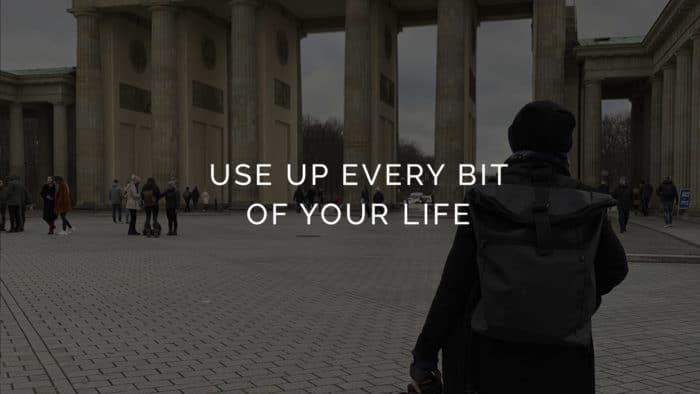 Use up your life