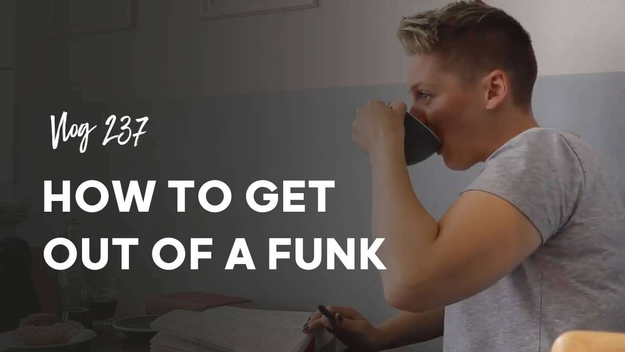 237 How to get out of a funk